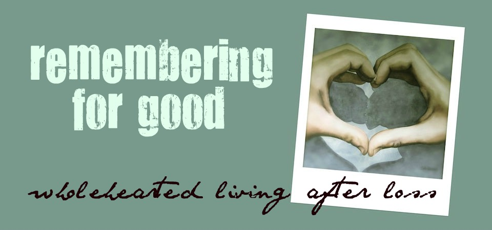 Wholehearted living After Loss | Remembering For Good